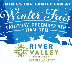 River Valley Waldorf School invites you and your family to join us for an enchanting celebration of the season! Ongoing live music fills the luncheon cafe - classrooms are transformed into workshops with a variety of engaging craft activities for young and old, browse the Artisan Market for holiday gifts, enjoy a folk-tale puppet show, children may patiently wait their turn for their chance to hear a story from King Winter, himself - perhaps there will even be snow! There is no fee to enter Winter Fair, Artisan Market or to enjoy the live music. Tickets are sold for the reasonably-price activities, the luncheon cafe raises funds to support 3rd and 8th grade class trips. Call 610-982-5606 or email info@rivervalleyschool.org for additional information.
